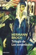 TRILOGIA DE LOS SONAMBULOS (CONTIENE: PASENOW O EL ROMANTICISMO; ESCH O LA ANARQUIA; HUGUENAU O EL REALISMO) - 9788490627693 - HERMAN BROCH