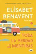TODA LA VERDAD DE MIS MENTIRAS - 9788491291893 - ELISABET BENAVENT