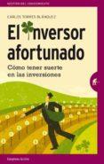 EL INVERSOR AFORTUNADO: COMO TENER SUERTE EN LAS INVERSIONES - 9788492921393 - CARLOS TORRES BLANQUEZ