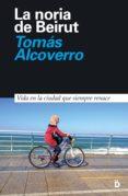 la noria de beirut-tomas alcoverro-9788494628993