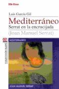 MEDITERRANEO. SERRAT EN LA ENCRUCIJADA - 9788495749093 - LUIS GARCIA GIL