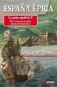 ESPAÑA EPICA: LA GESTA ESPAÑOLA II - 9788496840393 - JOSE JAVIER ESPARZA