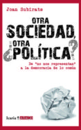 "OTRA SOCIEDAD, ¿OTRA POLITICA?: DE "" NO NOS RESPETAN "" A LA DEMOC RACIA EN COMUN - 9788498883893 - JOAN SUBIRATS"
