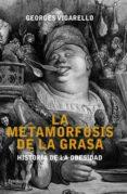la metamorfosis de la grasa: historia de la obesidad-georges vigarello-9788499421193