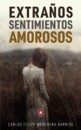 Descargas gratuitas e libros EXTRAÑOS SENTIMIENTOS AMOROSOS  en español de CARLOS FELIPE MARCHENA BARRIOS