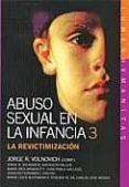 ABUSO SEXUAL EN LA INFANCIA 3: REVICTIMIZACION - 9789870008293 - JORGE R. VOLNOVICH