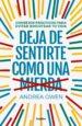 DEJA DE SENTIRTE COMO UNA MIERDA: CONSEJOS PRACTICOS PARA EVITAR BOICOTEAR TU VIDA ANDREA OWEN