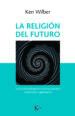 la religion del futuro: una vision integradora de las grandes tradiciones espirituales-9788499886343
