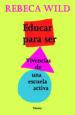 EDUCAR PARA SER: VIVENCIAS DE UNA ESCUELA ACTIVA (2ª ED.) REBECA WILD