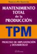 MANTENIMIENTO TOTAL DE LA PRODUCCION (TPM): PROCESO DE IMPLANTACI N Y DESARROLLO FRANCISCO REY SACRISTAN