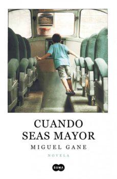 Leer libros gratuitos en línea sin descargar CUANDO SEAS MAYOR (EJEMPLAR FIRMADO POR EL AUTOR) de MIGUEL GANE FB2 2910022778703