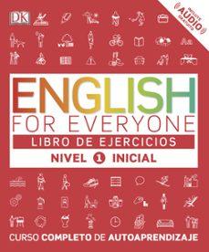 Libro gratis descargas de ipod ENGLISH FOR EVERYONE (ED. EN ESPAÑOL) NIVEL INICIAL 1 - LIBRO DE EJERCICIOS