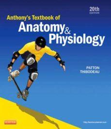 Descargar ebooks para kindle ipad ANTHONY S TEXTBOOK OF ANATOMY AND PHYSIOLOGY (20TH ED.) (Literatura española)  de GARY A. THIBODEAU, PATTON 9780323096003