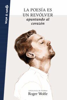 Descargar libros para mac LA POESIA ES UN REVOLVER APUNTANDO AL CORAZON PDB DJVU iBook (Spanish Edition) 9788403519503 de ROGER WOLFE
