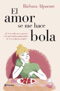 el amor se me hace bola (ebook)-barbara alpuente-9788408129103