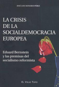 la crisis de la socialdemocracia europea: eduard bernstein y las premisas del socialismo reformista (el viejo topo)-jose luis monereo perez-9788415216803