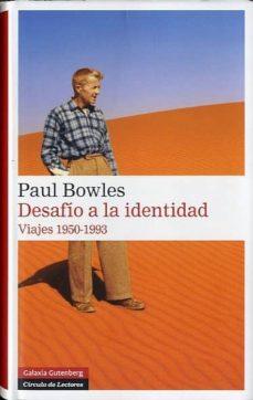 Iphone descargar ebook gratis DESAFIO A LA IDENTIDAD: VIAJES 1950-1993 en español de PAUL BOWLES