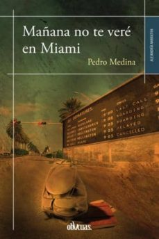 Descargar el formato gratuito de libro electrónico en pdf. MAÑANA NO TE VERE EN MIAMI 9788415824503 de PEDRO MEDINA in Spanish ePub RTF MOBI