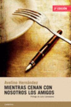 Descargar mp3 gratis ebook MIENTRAS CENAN CON NOSOTROS LOS AMIGOS in Spanish de AVELINO HERNANDEZ
