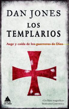 los templarios: auge y caida de los guerreros de dios-dan jones-9788416222803