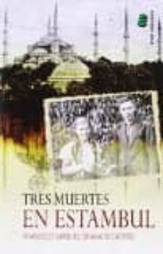 Descargas de libros reales gratis TRES MUERTES EN ESTAMBUL (Literatura española) 9788416596003 de FRANCISCO MANUEL GRANADO CASTRO
