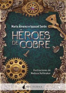 Leer nuevos libros gratis online sin descargar HEROES DE COBRE de MARTA ALVAREZ, IGUAZEL SERON (Spanish Edition) 9788416858903