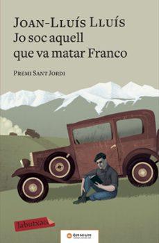 Descargas de libros electrónicos para iphone JO SOC AQUELL QUE VA MATAR FRANCO PDB (Spanish Edition) de JOAN-LLUIS LLUIS 9788417420703