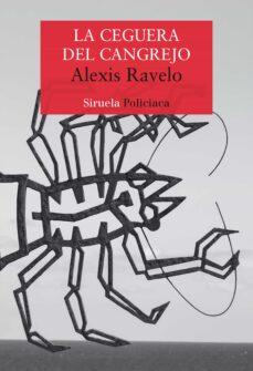 Libros gratis para descargar para teléfonos android. LA CEGUERA DEL CANGREJO de ALEXIS RAVELO 9788417860103