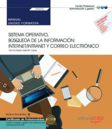 Libros en línea gratis descargar pdf UF0319.MANUAL. SISTEMA OPERATIVO, BÚSQUEDA DE LA INFORMACIÓN: INTERNET/INTRANET Y CORREO ELECTRÓNICO . GESTIÓN CONTABLE Y      GESTIÓN ADMINISTRATIVA PARA AUDITORÍA . CERTIFICADOS DE          PROFE (Literatura española)