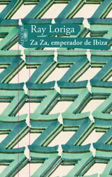 Descargar libros gratis iphone ZA ZA, EMPERADOR DE IBIZA de RAY LORIGA  9788420475103