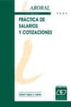 PRACTICA DE SALARIOS Y COTIZACIONES (11ª ED.) - ISABEL LOPEZ Y LOPEZ   Adahalicante.org