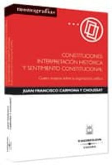 Encuentroelemadrid.es Constituciones: Interpretacion Historica Y Sentimiento Constituci Onal: Cuatro Ensayos Sobre La Organizacion Politica Image