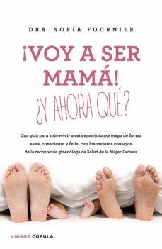 ¡voy a ser mama!: ¿y ahora que?-sofia fournier-9788448023003