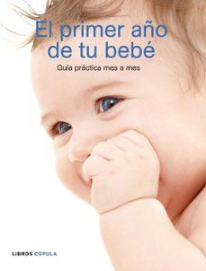Valentifaineros20015.es El Primer Año De Tu Bebe: Guia Practica Mes A Mes Image