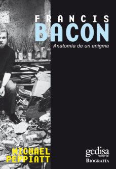 Descargar FRANCIS BACON, ANATOMIA DE UN ENIGMA gratis pdf - leer online
