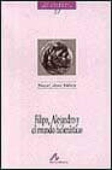 filipo, alejandro y el mundo helenistico-raquel lopez melero-9788476352403