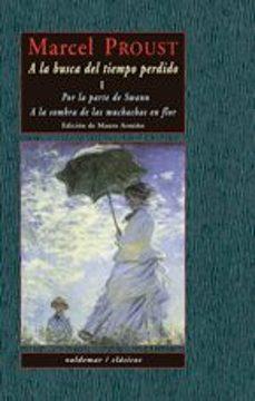 Descarga los libros A LA BUSCA DEL TIEMPO PERDIDO, I: POR LA PARTE DE SWANN; A LA SOM BRA DE LAS MUCHACHAS EN FLOR PDF