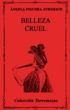 Descargas gratuitas de libros para kobo. BELLEZA CRUEL de ANGELA FIGUERA AYMERICH 9788478392803 (Spanish Edition)