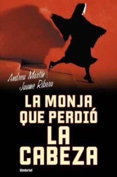 Descarga gratuita de libros digitales LA MONJA QUE PERDIO LA CABEZA de ANDREU MARTIN MOBI FB2 in Spanish