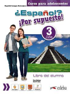 Descargar el archivo gratuito ebook pdf ¿ESPAÑOL? ¡POR SUPUESTO! 3 / A2+: LIBRO DEL ALUMNO de OSCAR RODRIGUEZ, DAVID R. SOUSA 9788490812303