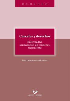 cárceles y derechos. enfermedad, acumulación de condenas, alejami ento-iñaki lasagabaster herrarte-9788490828403