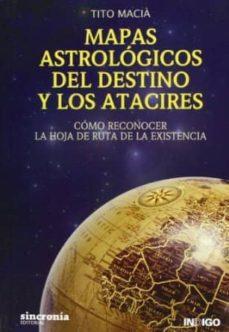 mapas astrologicos del destino y los atacires: como reconocer la hoja de ruta de la existencia-tito macia-9788494116803