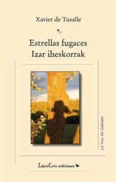 ESTRELLAS FUGACES - IZAR IHESKORRAK (EDICIÓN BILINGÜE ESPAÑOL-EUS KERA) - XAVIER DE TUSALLE | Adahalicante.org
