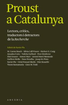 proust a catalunya: lectors, critics, traductors i detractors de la recherche-9788494616303