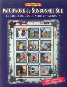 Libros de amazon descargar ipad EL LIBRO DE PATCHWORK DE SUNBONNET SUE: EL LIBRO DE LAS CUATRO ES TACIONES 9788495873903 PDF (Literatura española)