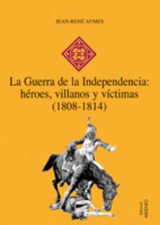 la guerra de la independencia: heroes, villanos y victimas (1808- 1814)-jean-rene aymes-9788497432603