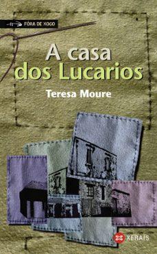 Descargar Ebook online gratis A CASA DOS LUCARIOS de TERESA MOURE (Literatura española) 9788497826303 PDB ePub