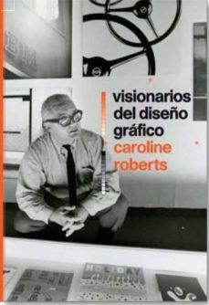 visionarios del diseño grafico-caroline roberts-9788498018103