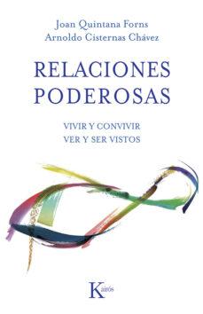 relaciones poderosas: vivir y convivir: ver y ser vistos-joan quintana forns-arnoldo cisternas chavez-9788499883403