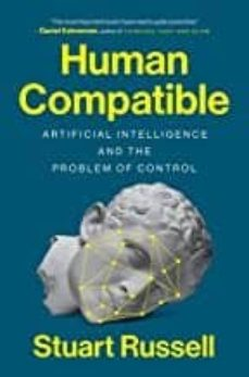 Descargar HUMAN COMPATIBLE: ARTIFICIAL INTELLIGENCE AND THE PROBLEM OF CONTROL gratis pdf - leer online